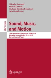 Sound, Music, and Motion - 10th International Symposium, CMMR 2013, Marseille, France, October 15-18, 2013. Revised Selected Papers ebook by Mitsuko Aramaki,Olivier Derrien,Richard Kronland-Martinet,Sølvi Ystad