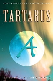 Tartarus: Book 3 of the Argosy Trilogy ebook by Stephen J. Schrader