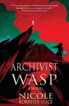 Archivist Wasp - a novel ebook by Nicole Kornher-Stace