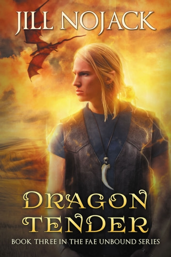 Dragon Tender - Book Three in the Fae Unbound Series ebook by Jill Nojack