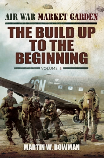 The Build Up to the Beginning - Volume 1 ebook by Martin Bowman