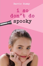 I So Don't Do Spooky ebook by Barrie Summy
