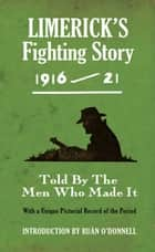Limerick's Fighting Story 1916-21 - Intro. Ruan O'Donnell ebook by The   Kerryman
