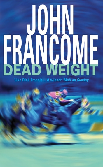 Dead Weight - A page-turning racing thriller about courage on the racecourse ebook by John Francome