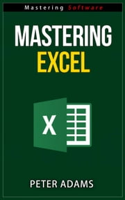 Mastering Excel - Mastering Software Series, #1 ebook by Peter Adams