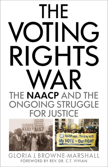 The Voting Rights War - The NAACP and the Ongoing Struggle for Justice ebook by Gloria J. Browne-Marshall