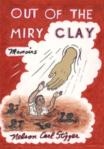 Out Of The Miry Clay Ebook By Nelson Carl Stigger