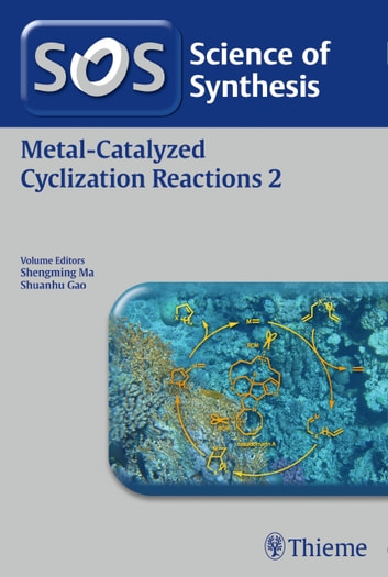 Science of Synthesis: Metal-Catalyzed Cyclization Reactions Vol. 2 ebook by