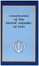 Constitution of the Islamic Republic of Iran ebook by Hamid Algar