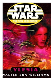 Star Wars: The New Jedi Order: Ylesia ebook by Walter Jon Williams