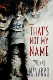 That's Not My Name ebook by Yvonne Navarro