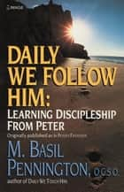 Daily We Follow Him - Learning Discipleship from Peter ebook by Basil Pennington
