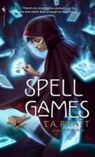 Spell Games ebook by T.A. Pratt