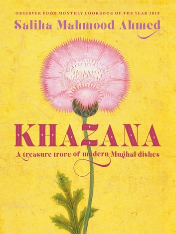 Khazana - An Indo-Persian cookbook with recipes inspired by the Mughals ebook by Saliha Mahmood Ahmed