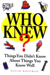 Who Knew? - Things You Didn't Know About Things You Know Well ebook by David Hoffman