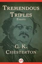 Tremendous Trifles ebook by G. K Chesterton