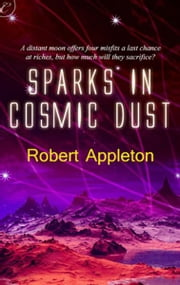 Sparks in Cosmic Dust ebook by Robert Appleton