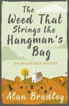 The Weed That Strings the Hangman's Bag - A Flavia de Luce Mystery Book 2 eBook by Alan Bradley