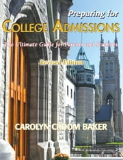 Preparing For College Admissions; The Ultimate Guide for Parents and Students ebook by Baker, Carolyn, Croom