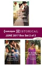Harlequin Historical June 2017 - Box Set 2 of 2 - Mail-Order Brides of Oak Grove\Claiming His Highland Bride\An Unexpected Countess ebook by Terri Brisbin, Laurie Benson