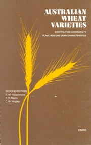 Australian Wheat Varieties - Identification According to Plant, Head and Grain Characteristics ebook by RW Fitzsimmons,RH Martin,CW Wrigley