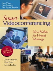 Smart Videoconferencing - New Habits for Virtual Meetings ebook by Janelle Barlow,Peta Peter,Lewis Barlow