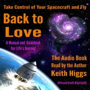 Take Control of Your Spacecraft and Fly Back to Love audiobook by Keith Higgs