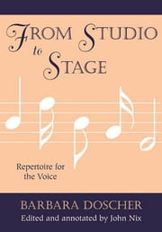 From Studio to Stage - Repertoire for the Voice ebook by Barbara Doscher,John Nix