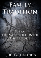 Family Tradition - A Bubba the Monster Hunter Prequel ebook by John G. Hartness,Eden Royce