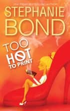 Too Hot to Print ebook by Stephanie Bond