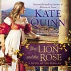 The Lion and the Rose audiobook by Kate Quinn, Leila Birch, Maria Elena Infantino, Ronan Vibert