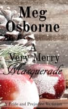 A Very Merry Masquerade: A Pride and Prejudice Variation Novella ebook by Meg Osborne