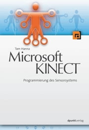 Microsoft KINECT - Programmierung des Sensorsystems ebook by Tam Hanna