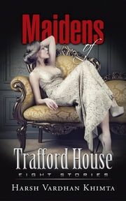 Maidens of Trafford House - Eight Stories ebook by Harsh Vardhan Khimta