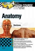 Crash Course Anatomy ebook by Louise Stenhouse,Daniel Horton-Szar,Susie Whiten