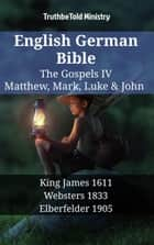 English German Bible - The Gospels IV - Matthew, Mark, Luke & John - King James 1611 - Websters 1833 - Elberfelder 1905 ebook by TruthBeTold Ministry, Joern Andre Halseth, King James