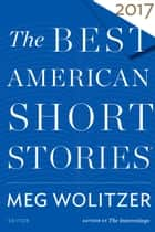 The Best American Short Stories 2017 eBook by Meg Wolitzer, Heidi Pitlor