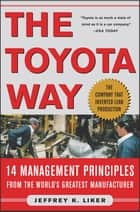 The Toyota Way : 14 Management Principles from the World's Greatest Manufacturer: 14 Management Principles from the World's Greatest Manufacturer ebook by Jeffrey Liker