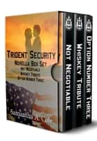 Trident Security Series - Novella Set - Not Negotiable; Whiskey Tribute; Option Number Three ebook by Samantha A. Cole
