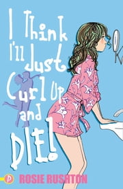 I Think I'll Just Curl Up and Die! ebook by Rosie Rushton