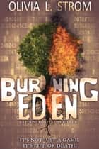 Burning Eden: A LitRPG Digital Thriller ebook by Olivia L. Strom