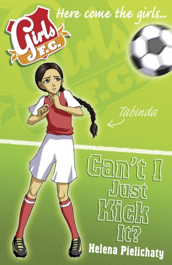 Girls FC 8: Can't I Just Kick It? ebook by Helena Pielichaty