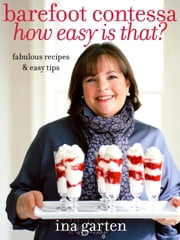 Barefoot Contessa How Easy Is That? - Fabulous Recipes & Easy Tips ebook by Ina Garten