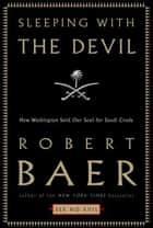 Sleeping with the Devil ebook by Robert Baer