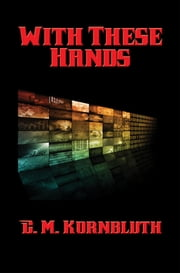 With These Hands - With linked Table of Contents ebook by C. M. Kornbluth