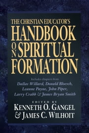 Christian Educator's Handbook on Spiritual Formation, The ebook by Kenneth O. Gangel,James C. Wilhoit
