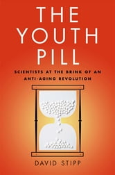 The Youth Pill - Scientists at the Brink of an Anti-Aging Revolution ebook by David Stipp