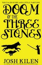 Doom of the Three Stones - The Tales of Big and Little, #1 ebook by Josh Kilen