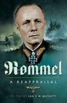 Rommel - A Reappraisal ebook by Ian F. Beckett