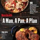 A Man, A Pan, A Plan - 100 Delicious & Nutritious One-Pan Recipes You Can Make Right Now! ebook by Paul Kita